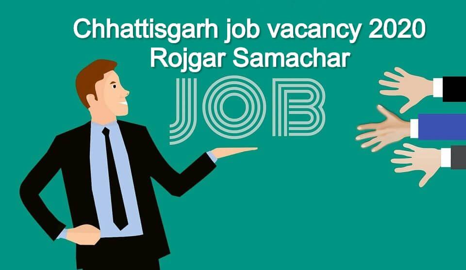 Chhattisgarh job vacancy 2020 Rojgar Samachar