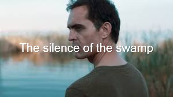 The silence of the swamp