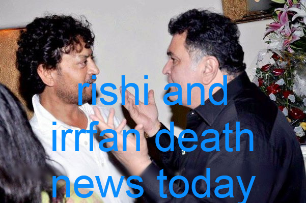 rishi and irrfan death news today