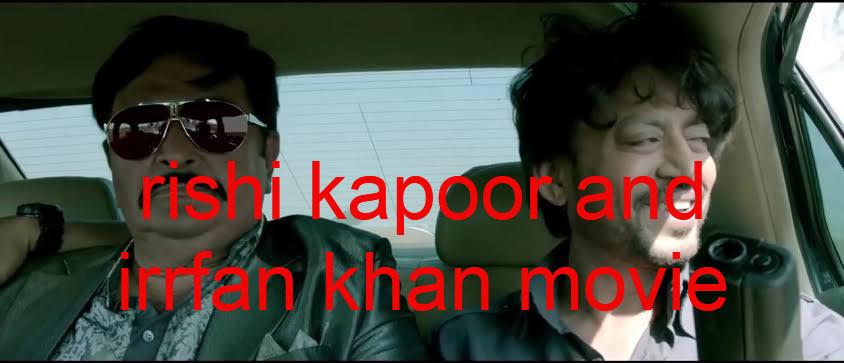 rishi kapoor and irrfan khan movie