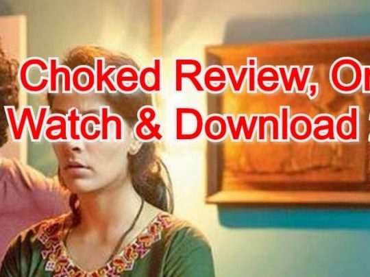 Choked Review, Online Watch & Download 2020